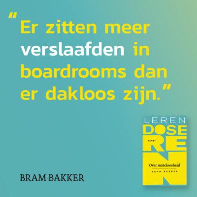 Er zitten meer verslaafden in boardrooms..